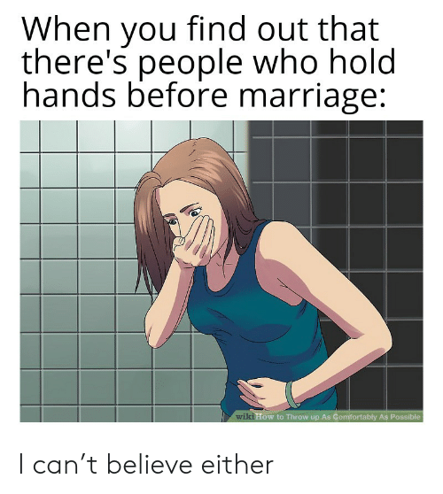 Marriage: When you  there's people who hold  hands before marriage:  find out that  wiki How to Throw up As Comfortably As Possible I can't believe either