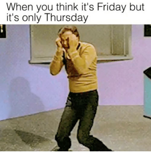 Search Its Only Thursday Memes on me.me Its Only Thursday Meme
