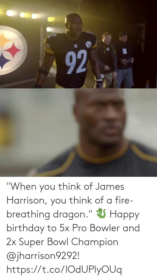 """Super Bowl: """"When you think of James Harrison, you think of a fire-breathing dragon."""" 🐉  Happy birthday to 5x Pro Bowler and 2x Super Bowl Champion @jharrison9292! https://t.co/lOdUPlyOUq"""