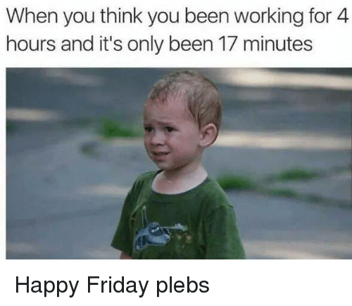 Happy Friday Funny Work: Funny Friday And Work Memes Of 2017 On SIZZLE