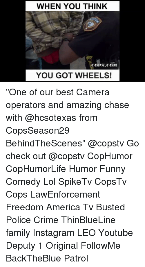"""America, Crime, and Family: WHEN YOU THINK  YOU GOT WHEELS! """"One of our best Camera operators and amazing chase with @hcsotexas from CopsSeason29 BehindTheScenes"""" @copstv Go check out @copstv CopHumor CopHumorLife Humor Funny Comedy Lol SpikeTv CopsTv Cops LawEnforcement Freedom America Tv Busted Police Crime ThinBlueLine family Instagram LEO Youtube Deputy 1 Original FollowMe BackTheBlue Patrol"""