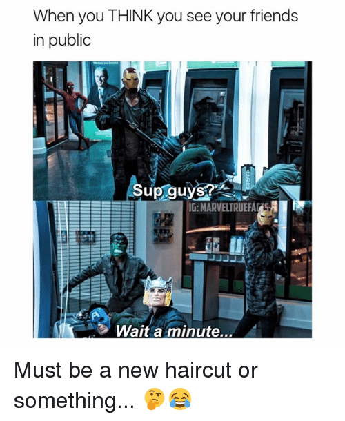 Haircut, Memes, and Haircuts: When you THINK you see your friends  in public  Sup guys?  IG: MARVELTRUEFA  Wait a minute Must be a new haircut or something... 🤔😂