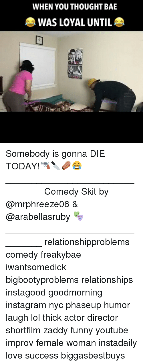 Funny Youtubers: WHEN YOU THOUGHT BAE  WAS LOYAL UNTIL Somebody is gonna DIE TODAY!🔫🔪⚰️😂 ________________________________ Comedy Skit by @mrphreeze06 & @arabellasruby 🎭 ________________________________ relationshipproblems comedy freakybae iwantsomedick bigbootyproblems relationships instagood goodmorning instagram nyc phaseup humor laugh lol thick actor director shortfilm zaddy funny youtube improv female woman instadaily love success biggasbestbuys