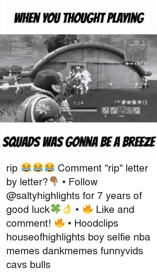 "Nba Memes: WHEN YOU THOUGHT PLAVING  0  40  7.2  SQUADS WAS GONNA BE A BREEZE rip 😂😂😂 Comment ""rip"" letter by letter?👇🏾 • Follow @saltyhighlights for 7 years of good luck🍀👌 • 🔥 Like and comment! 🔥 • Hoodclips houseofhighlights boy selfie nba memes dankmemes funnyvids cavs bulls"