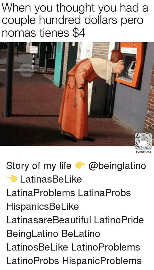 Memes, 🤖, and Tien: When you thought you had a  couple hundred dollars pero  nomas tienes $4  SC: BLSNAPZ Story of my life 👉 @beinglatino👈 LatinasBeLike LatinaProblems LatinaProbs HispanicsBeLike LatinasareBeautiful LatinoPride BeingLatino BeLatino LatinosBeLike LatinoProblems LatinoProbs HispanicProblems