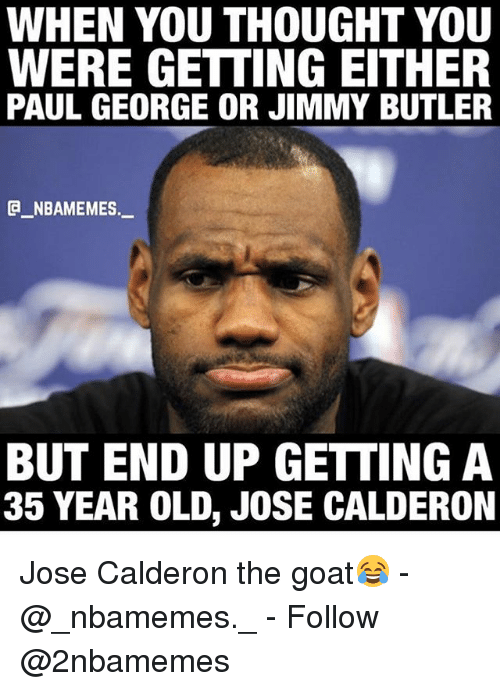 Butlers: WHEN YOU THOUGHT YOU  WERE GETTING EITHER  PAUL GEORGE OR JIMMY BUTLER  _NBAMEMES.  BUT END UP GETTING A  35 YEAR OLD, JOSE CALDERON Jose Calderon the goat😂 - @_nbamemes._ - Follow @2nbamemes