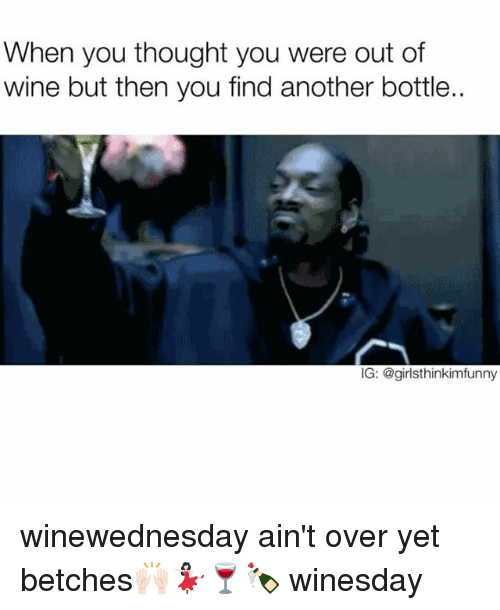 Funny, Wine, and Another: When you thought you were out of  wine but then you find another bottle..  IG: @girlsthinkim funny winewednesday ain't over yet betches🙌🏻💃🏻🍷🍾 winesday