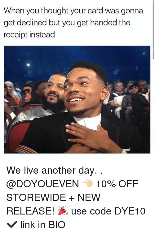Gym, Link, and Live: When you thought your card was gonna  get declined but you get handed the  receipt instead We live another day. . @DOYOUEVEN 👈🏼 10% OFF STOREWIDE + NEW RELEASE! 🎉 use code DYE10 ✔️ link in BIO