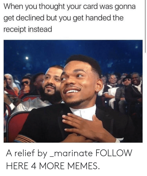 Dank, Memes, and Target: When you thought your card was gonna  get declined but you get handed the  receipt instead A relief by _marinate FOLLOW HERE 4 MORE MEMES.