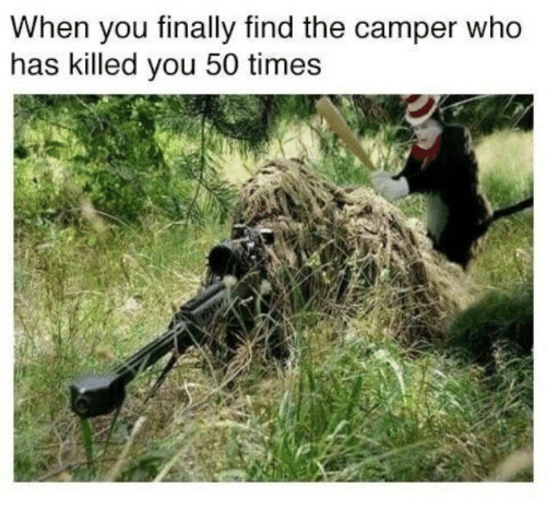 Camper: When you tinally find the camper who  has killed you 50 times