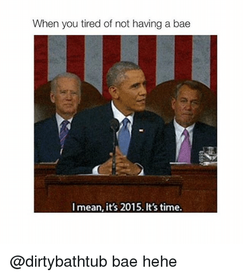 Bae, Bae Meaning, and Mean: When you tired of not having a bae  mean, it's 2015. t's time. @dirtybathtub bae hehe