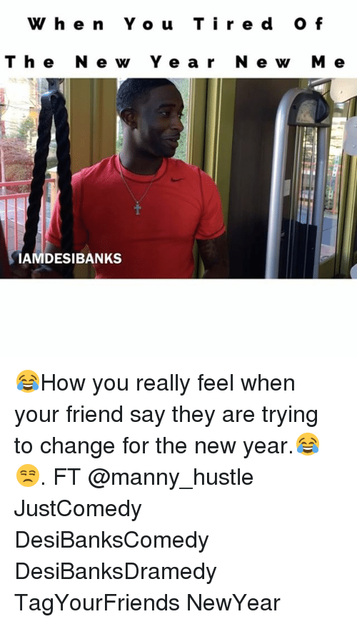 Mannis: When You Tired Of  The New Year New Me  IAMDESIBANKS  干 😂How you really feel when your friend say they are trying to change for the new year.😂😒. FT @manny_hustle JustComedy DesiBanksComedy DesiBanksDramedy TagYourFriends NewYear