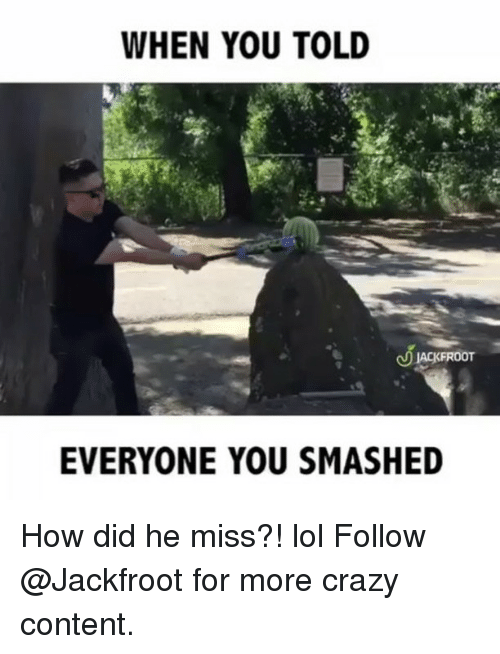 Crazyness: WHEN YOU TOLD  EVERYONE YOU SMASHED How did he miss?! lol Follow @Jackfroot for more crazy content.