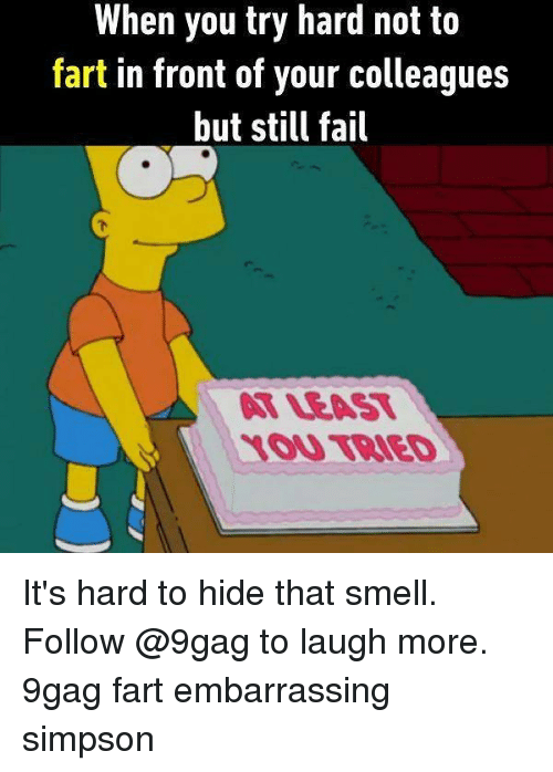 9gag, Fail, and Memes: When you try hard not to  fart in front of your colleagues  but still fail  阿LEAST  OU TRIED It's hard to hide that smell. Follow @9gag to laugh more. 9gag fart embarrassing simpson