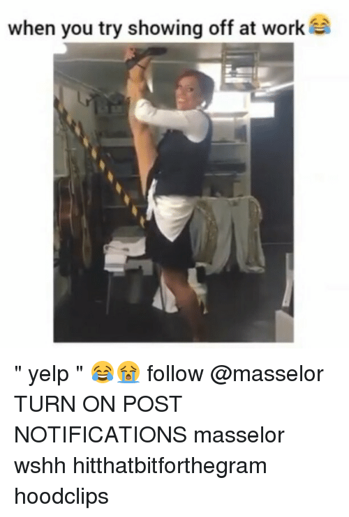 """Memes, Yelp, and 🤖: when you try showing off at work """" yelp """" 😂😭 follow @masselor TURN ON POST NOTIFICATIONS masselor wshh hitthatbitforthegram hoodclips"""