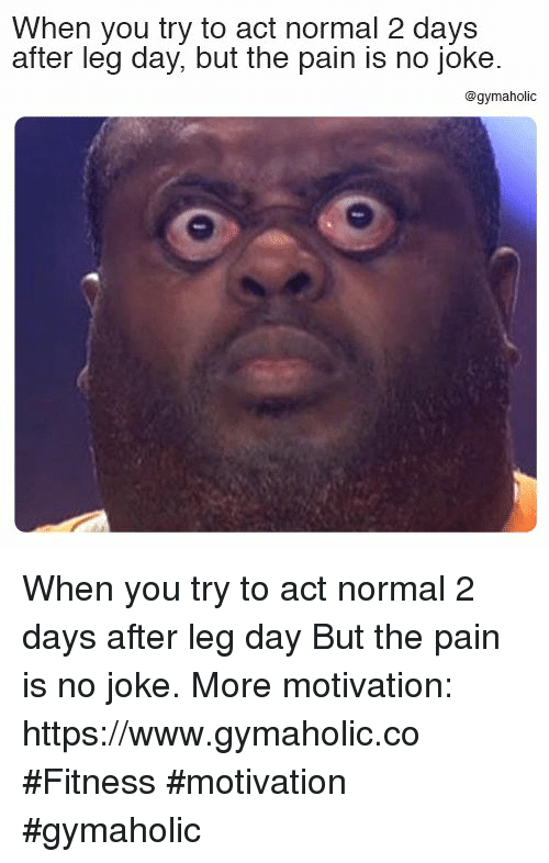 After Leg Day: When you try to act normal 2 days  after leg day, but the pain is no joke.  @gymaholic When you try to act normal 2 days after leg day  But the pain is no joke.  More motivation: https://www.gymaholic.co  #Fitness #motivation #gymaholic