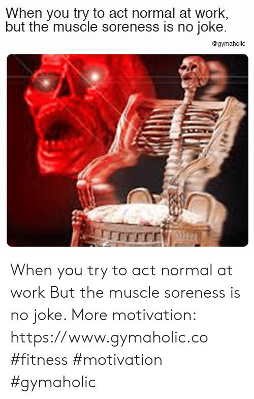 no joke: When you try to act normal at work,  but the muscle soreness is no joke.  @gymaholic When you try to act normal at work  But the muscle soreness is no joke.  More motivation: https://www.gymaholic.co  #fitness #motivation #gymaholic