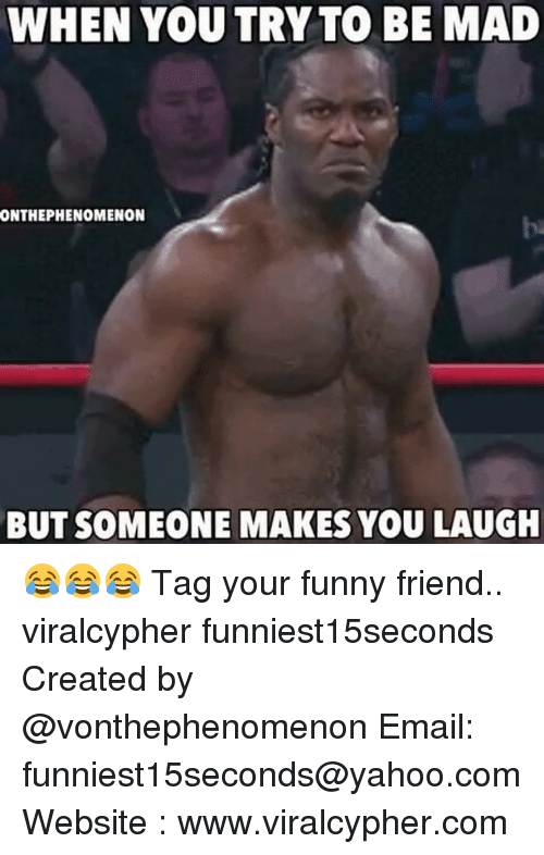 funny friends: WHEN YOU TRY TO BE MAD  ONTHEPHENOMENON  BUT SOMEONE MAKES YOU LAUGH 😂😂😂 Tag your funny friend.. viralcypher funniest15seconds Created by @vonthephenomenon Email: funniest15seconds@yahoo.com Website : www.viralcypher.com