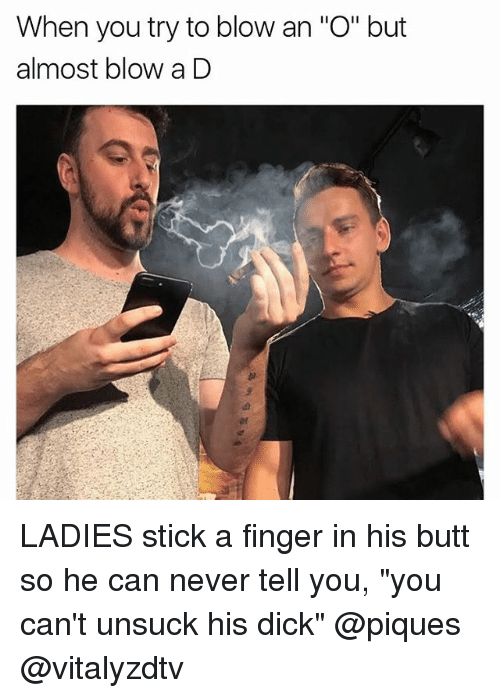 """Fingerer: When you try to blow an """"O"""" but  almost blow a D LADIES stick a finger in his butt so he can never tell you, """"you can't unsuck his dick"""" @piques @vitalyzdtv"""