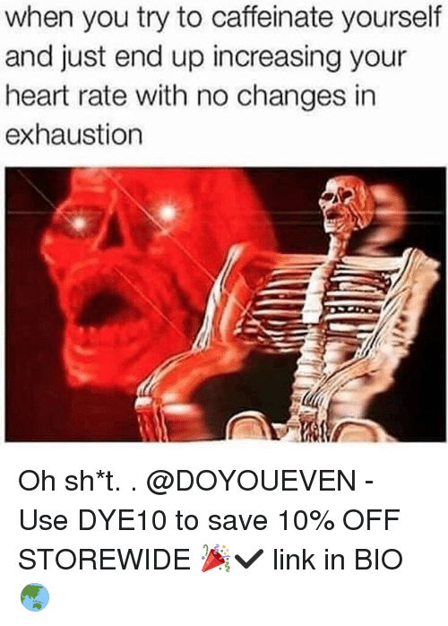 Gym, Caffeine, and Heart Rate: when you try to caffeinate yourself  and just end up increasing your  heart rate with no changes in  exhaustion Oh sh*t. . @DOYOUEVEN - Use DYE10 to save 10% OFF STOREWIDE 🎉✔️ link in BIO 🌏
