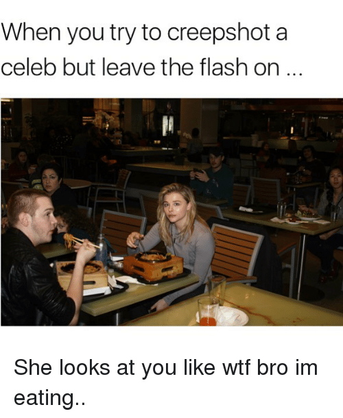 Memes, Wtf, and The Flash: When you try to creepshot a  celeb but leave the flash on She looks at you like wtf bro im eating..