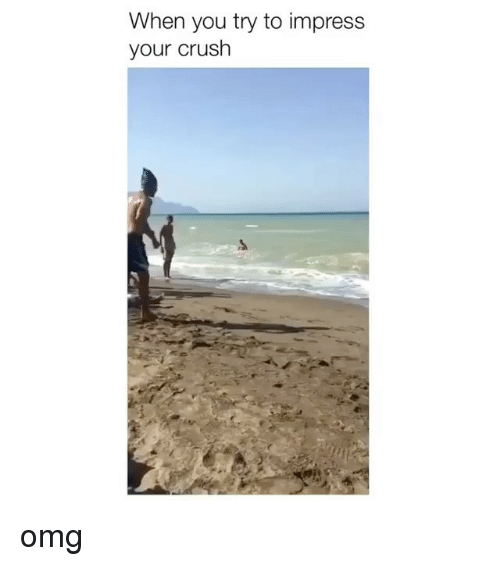 Impresser: When you try to impress  your crush omg