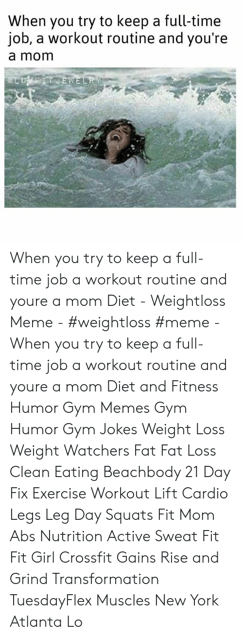 rise and grind: When you try to keep a full-time  job, a workout routine and you're  a mom  @LUVEIT JEWELRY When you try to keep a full-time job a workout routine and youre a mom Diet - Weightloss Meme - #weightloss #meme - When you try to keep a full-time job a workout routine and youre a mom Diet and Fitness Humor Gym Memes Gym Humor Gym Jokes Weight Loss Weight Watchers Fat Fat Loss Clean Eating Beachbody 21 Day Fix Exercise Workout Lift Cardio Legs Leg Day Squats Fit Mom Abs Nutrition Active Sweat Fit Fit Girl Crossfit Gains Rise and Grind Transformation TuesdayFlex Muscles New York Atlanta Lo