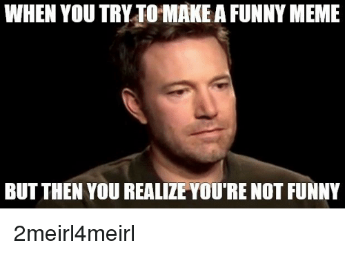Funny Not Meme : Best memes about make a funny