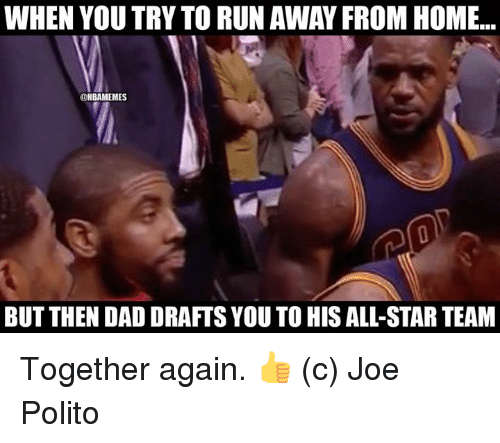 All Star, Dad, and Nba: WHEN YOU TRY TO RUN AWAY FROM HOME...  ONBAMEMES  BUT THEN DAD DRAFTS YOU TO HIS ALL-STAR TEAM Together again. 👍  (c) Joe Polito