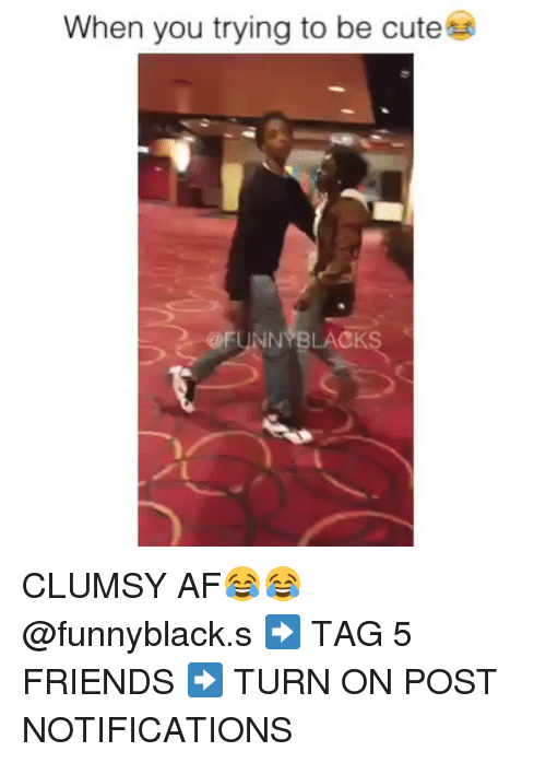 Dank Memes: When you trying to be cute  of ANN BLACK CLUMSY AF😂😂 @funnyblack.s ➡️ TAG 5 FRIENDS ➡️ TURN ON POST NOTIFICATIONS