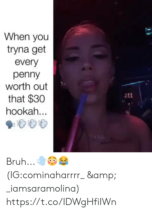 penny: When you  tryna get  every  penny  worth out  that $30  hookah... Bruh...💨😳😂 (IG:cominaharrrr_ & _iamsaramolina) https://t.co/IDWgHfiIWn