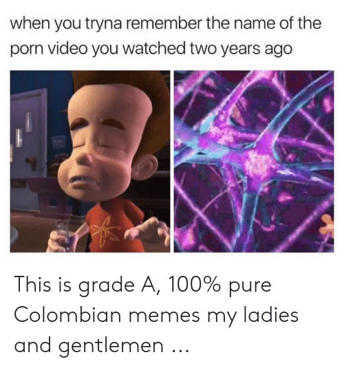 Colombian Memes: when you tryna remember the name of the  porn video you watched two years ago