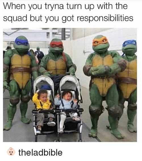 Turn up: When you tryna turn up with the  squad but you got responsibilities 👶🏻 theladbible