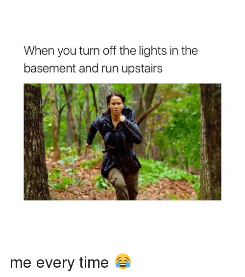 turn offs: When you turn off the lights in the  basement and run upstairs me every time 😂