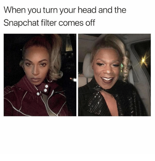 Head, Memes, and Snapchat: When you turn your head and the  Snapchat filter comes off