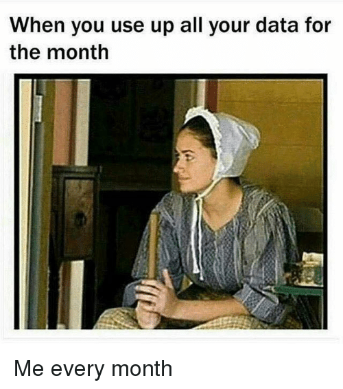 Data, All, and You: When you use up all your data for  the month Me every month