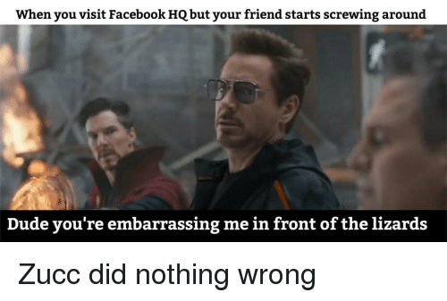 Zucc: When you visit Facebook HQ but your friend starts screwing around  Dude you're embarrassing me in front of the lizards Zucc did nothing wrong