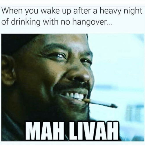 Memes, Hangover, and 🤖: When you wake up after a heavy night  of drinking with no hangover.  MAHLIVAH