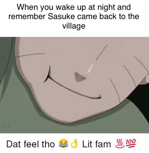 when you wake up at night and remember sasuke came 24835751 🔥 25 best memes about dat feel dat feel memes