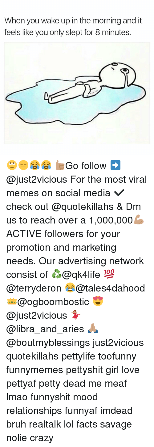 Advertisment: When you wake up in the morning and it  feels like youonly slept for 8 minutes 🙄😑😂😂 👍🏽Go follow ➡@just2vicious For the most viral memes on social media ✔check out @quotekillahs & Dm us to reach over a 1,000,000💪🏽ACTIVE followers for your promotion and marketing needs. Our advertising network consist of ♻@qk4life 💯@terryderon 😂@tales4dahood 👑@ogboombostic 😍@just2vicious 💃🏽@libra_and_aries 🙏🏽@boutmyblessings just2vicious quotekillahs pettylife toofunny funnymemes pettyshit girl love pettyaf petty dead me meaf lmao funnyshit mood relationships funnyaf imdead bruh realtalk lol facts savage nolie crazy