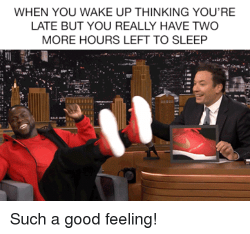 Target, youtube.com, and Good: WHEN YOU WAKE UP THINKING YOU'RE  LATE BUT YOU REALLY HAVE TWO  MORE HOURS LEFT TO SLEEP Such a good feeling!