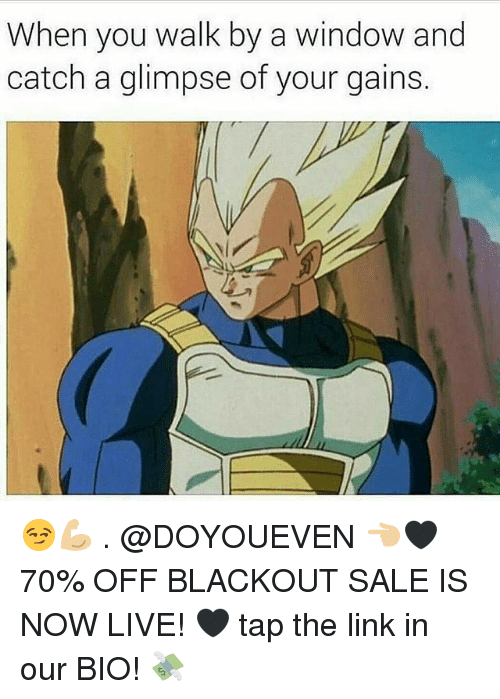 Gym, Link, and Live: When you walk by a window and  catch a glimpse of your gains. 😏💪🏼 . @DOYOUEVEN 👈🏼🖤 70% OFF BLACKOUT SALE IS NOW LIVE! 🖤 tap the link in our BIO! 💸