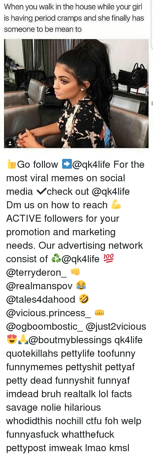 Bruh, Ctfu, and Facts: When you walk in the house while your girl  is having period cramps and she finally has  someone to be mean to 👍Go follow ➡@qk4life For the most viral memes on social media ✔check out @qk4life Dm us on how to reach 💪ACTIVE followers for your promotion and marketing needs. Our advertising network consist of ♻@qk4life 💯@terryderon_ 👊@realmanspov 😂@tales4dahood 🤣@vicious.princess_ 👑@ogboombostic_ @just2vicious😍🙏@boutmyblessings qk4life quotekillahs pettylife toofunny funnymemes pettyshit pettyaf petty dead funnyshit funnyaf imdead bruh realtalk lol facts savage nolie hilarious whodidthis nochill ctfu foh welp funnyasfuck whatthefuck pettypost imweak lmao kmsl