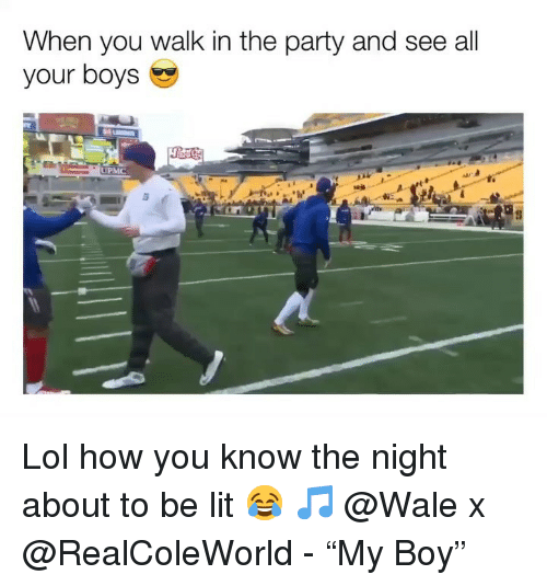 """Funny, Lit, and Lol: When you walk in the party and see all  your boys Lol how you know the night about to be lit 😂 🎵 @Wale x @RealColeWorld - """"My Boy"""""""