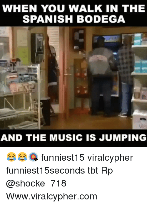 Funny, Music, and Spanish: WHEN YOU WALK IN THE  SPANISH BODEGA  AND THE MUSIC IS JUMPING 😂😂🎯 funniest15 viralcypher funniest15seconds tbt Rp @shocke_718 Www.viralcypher.com