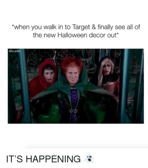 Halloween, Memes, and Target: *when you walk in to Target & finally see all of  the new Halloween decor out*  @bustle IT'S HAPPENING 👻