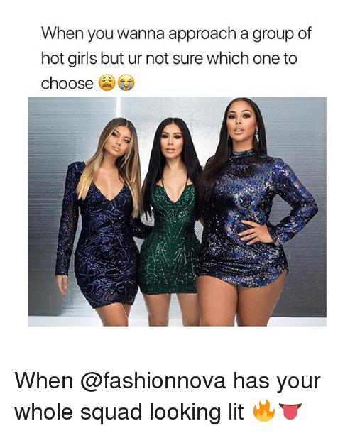 Hot Girls: When you wanna approach a group of  hot girls but ur not sure which one to  choose When @fashionnova has your whole squad looking lit 🔥👅