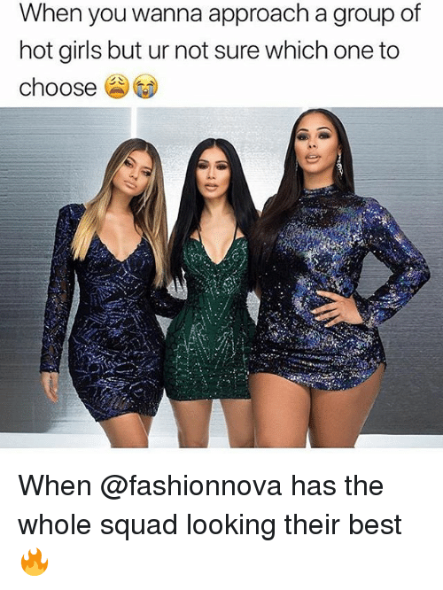 Hot Girls: When you wanna approach a group of  hot girls but ur not sure which one to  choose When @fashionnova has the whole squad looking their best 🔥
