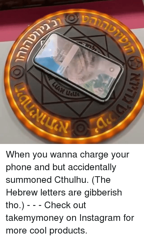 Cthulhu: When you wanna charge your phone and but accidentally summoned Cthulhu. (The Hebrew letters are gibberish tho.) - - - Check out takemymoney on Instagram for more cool products.