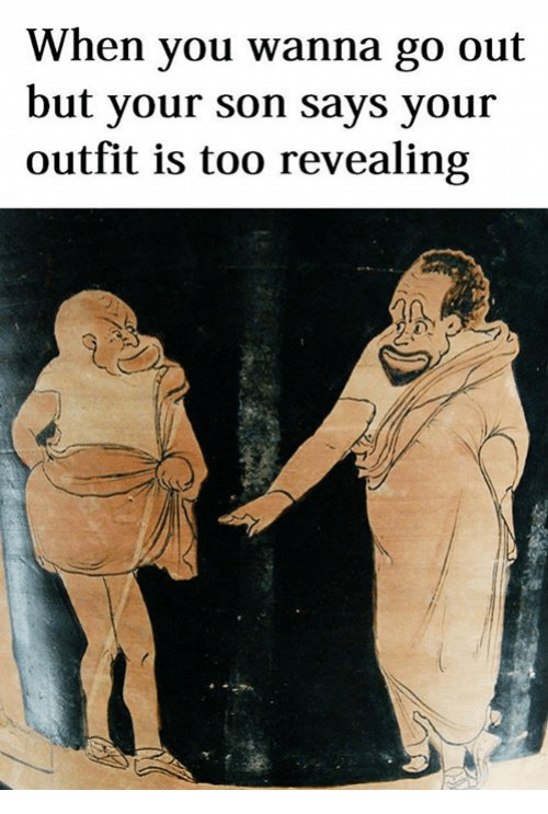 Classical Art, You, and Son: When you wanna go out  but your son says your  outfit is too revealing